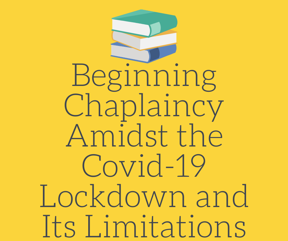 Beginning Chaplaincy Amidst the Covid-19 Lockdown and Its Limitations