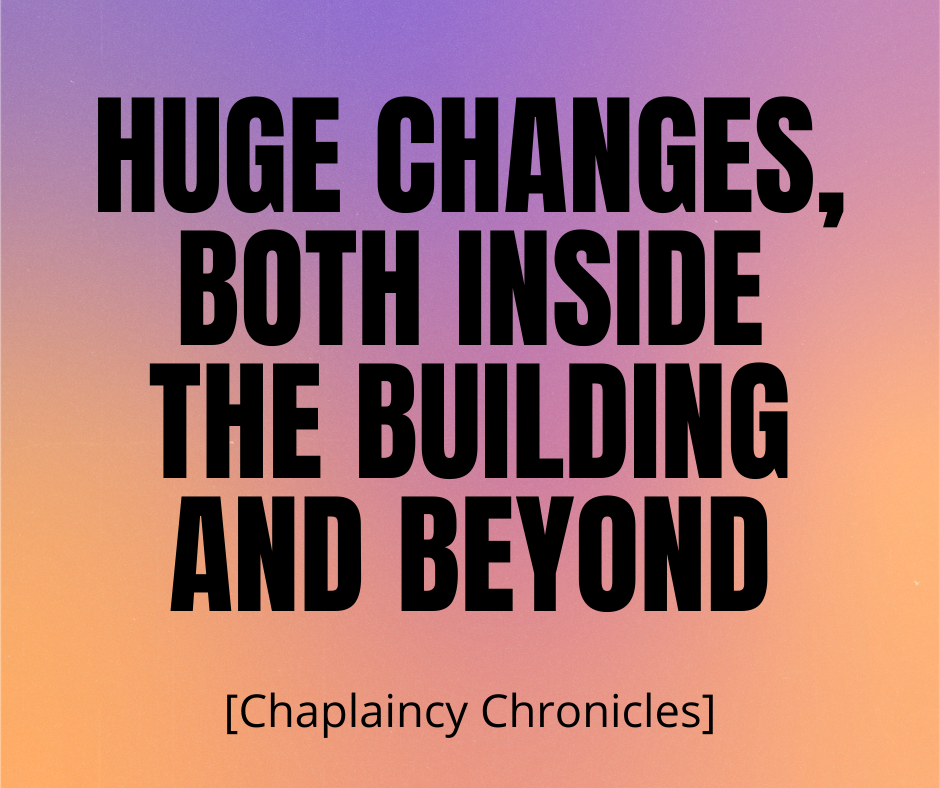 Huge Changes [Chaplaincy Chronicles]